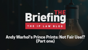 Title Graphic from The Briefing from the IP Law Blog, featuring the episode title.