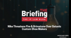 Graphic that reads: The Briefing The Ip Law Blog Nike Threatens Fire & Brimstone Over Satanic Custom Shoe Maker
